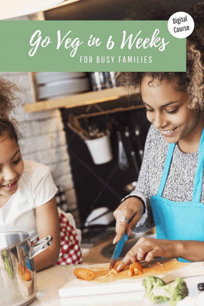Go Veg in 6 Weeks for Busy Families - Digital Course