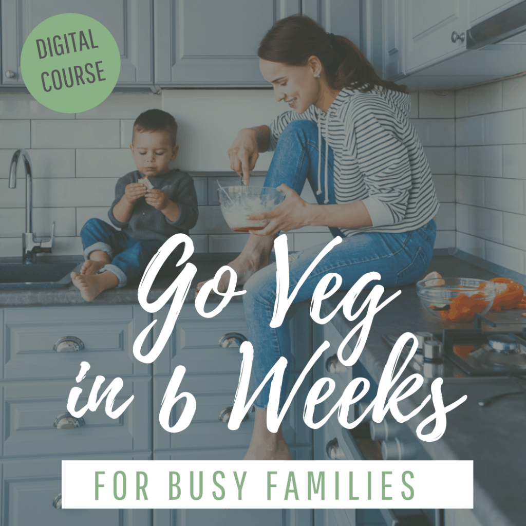 Go Veg in 6 Weeks for Busy Families: Digital Course